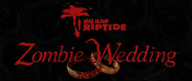 Dead Island Riptide invites couples to have a zombified wedding